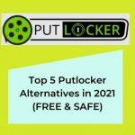 Top 5 Putlocker Alternatives in 2021 (FREE & SAFE)