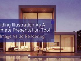 Building Illustration As A Ultimate Presentation Tool: 2d Image Vs 3d Rendering